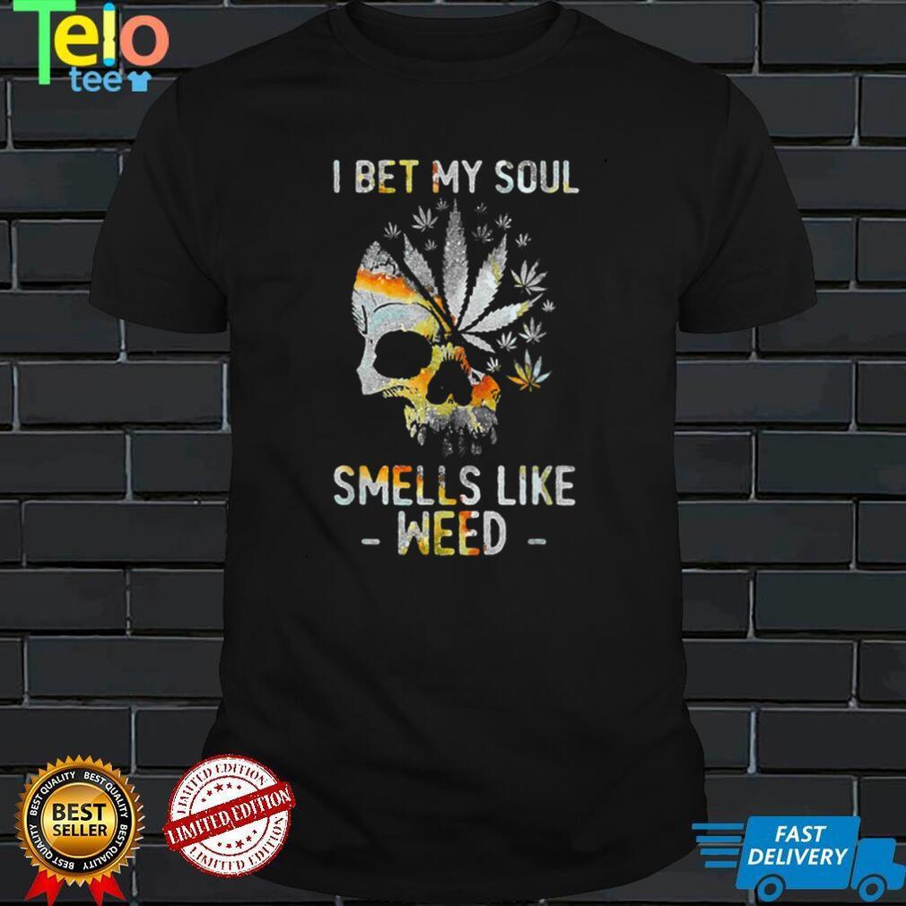 Skull Cannabis I Bet My Soul Smells Like Weed Funny Skull T Shirt