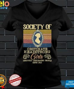 Society Of Obstinate Headstrong Girls Seriously Displeasing People Since 1812 Vintage Shirt