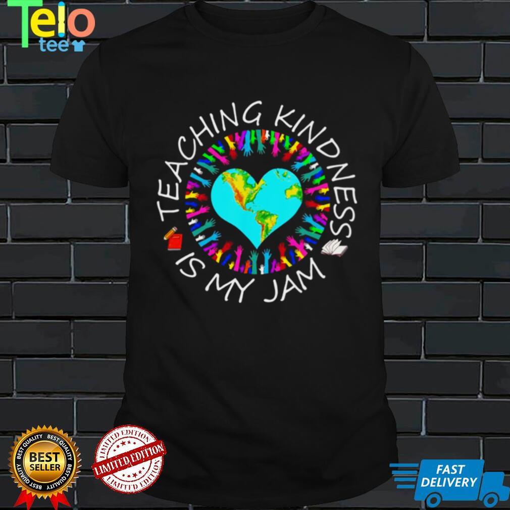Teaching Kindness Is My Jam Shirt