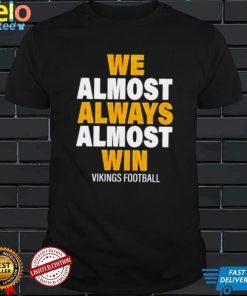 We almost always almost win Vikings football shirt