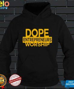 dope Entrepreneurs Worship shirt